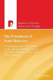The Priesthood of Some Believers by Colin J Bulley