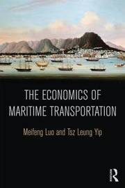 The Economics of Maritime Transportation by Meifeng Luo