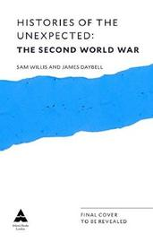 Histories of the Unexpected: The Second World War by Sam Willis