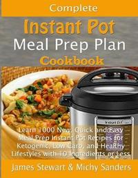 Complete Instant Pot Meal Prep Plan Cookbook by Michy Sanders