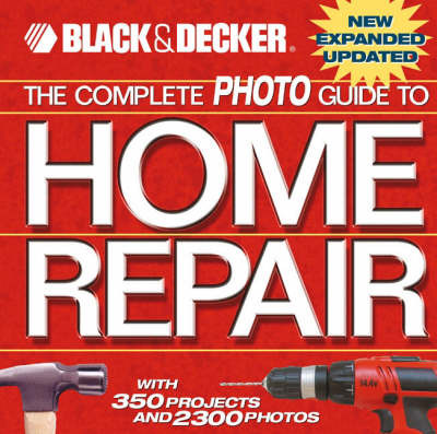 The Complete Photo Guide to Home Repair: With 350 Projects and 2300 Photos by Black and Decker image