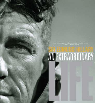 Sir Edmund Hillary: An Extraordinary Life by Alexa Johnston image