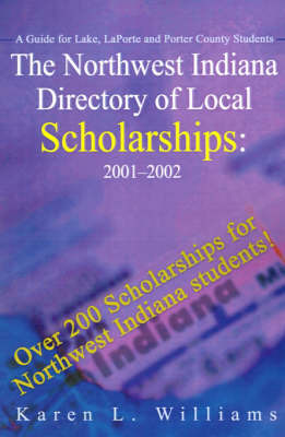 The Northwest Indiana Directory of Local Scholarships: A Guide for Lake, LaPorte and Porter County Students by Karen L. Williams image