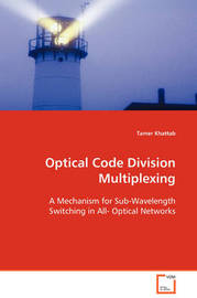Optical Code Division Multiplexing by Tamer Khattab
