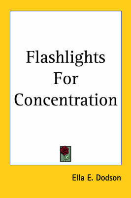 Flashlights for Concentration (1909) by Ella E. Dodson