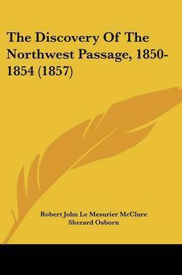 The Discovery of the Northwest Passage, 1850-1854 (1857) by Robert John Le Mesurier McClure