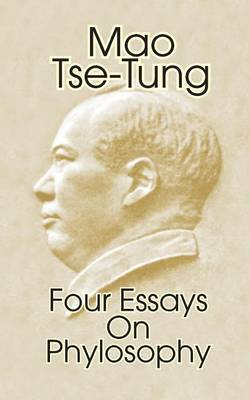 Mao Tse-Tung: Four Essays on Philosophy by Mao Tse-Tung