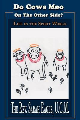Do Cows Moo on the Other Side?: Life in the Spirit World by Sarah Eagle image