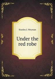 Under the Red Robe by Stanley J Weyman