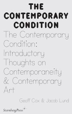 The Contemporary Condition - Introductory Thoughts on Contemporaneity and Contemporary Art by Jacob Lund