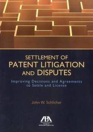 Settlement of Patent Litigation and Disputes by John W. Schlicher