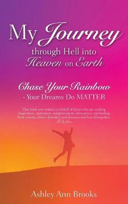 My Journey Through Hell Into Heaven on Earth by Ashley Ann Brooks image