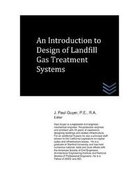 An Introduction to Design of Landfill Gas Treatment Systems by J Paul Guyer