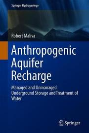 Anthropogenic Aquifer Recharge by Robert Maliva