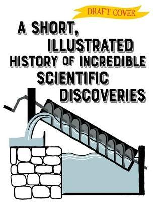 A Short, Illustrated History of... Scientific Discoveries by Clive Gifford