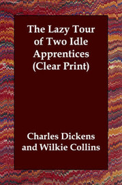 The Lazy Tour of Two Idle Apprentices (Clear Print) by Charles Dickens image