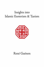 Insights into Islamic Esoterism and Taoism by Rene Guenon image