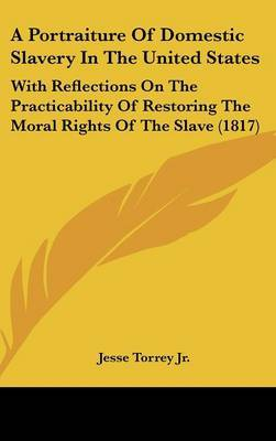 A Portraiture of Domestic Slavery in the United States: With Reflections on the Practicability of Restoring the Moral Rights of the Slave (1817) by Jesse Torrey Jr image