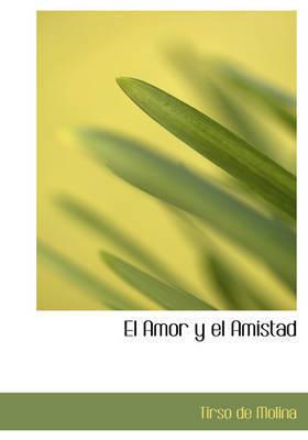 El Amor y El Amistad by Tirso De Molina