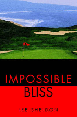 Impossible Bliss by Lee Sheldon