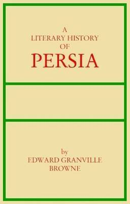 A A Literary History of Persia: v. 4 by Edward Granville Browne