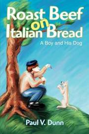 Roast Beef on Italian Bread: A Boy and His Dog by Paul V. Dunn image