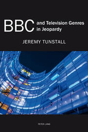 BBC and Television Genres in Jeopardy by Jeremy Tunstall