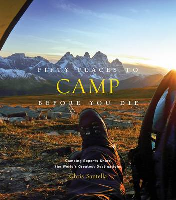Fifty Places to Camp Before You Die by Chris Santella