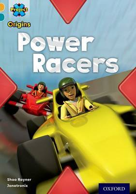 Project X Origins: Gold Book Band, Oxford Level 9: Head to Head: Power Racers by Shoo Rayner