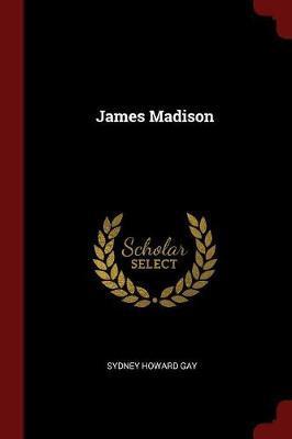 James Madison by Sydney Howard Gay