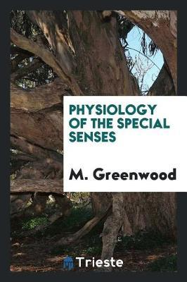 Physiology of the Special Senses by M. Greenwood