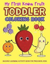 My First Know Fruit Toddler Coloring Book by V Art