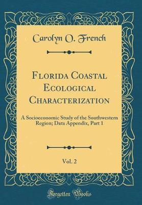 Florida Coastal Ecological Characterization, Vol. 2 by Carolyn O French