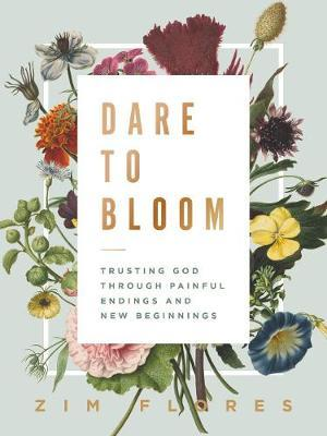 Dare To Bloom by Zim Flores