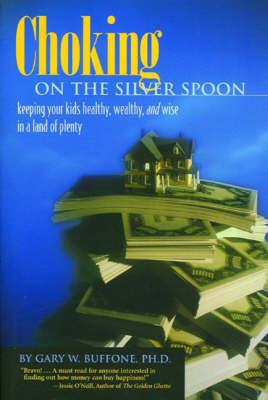 Choking on the Silver Spoon by Gary W. Buffone image