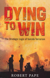 Dying to Win: The Strategic Logic of Suicide Terrorism by Robert A. Pape image