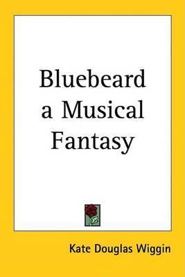 Bluebeard a Musical Fantasy by Kate Douglas Wiggin image