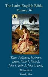 The Latin-English Bible - Vol 30: Titus - Jude, Revelation by Timothy Plant image