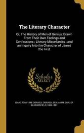 The Literary Character by Isaac 1766-1848 Disraeli