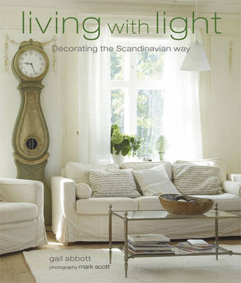Living with Light: Decorating the Scandinavian Way by Gail Abbott
