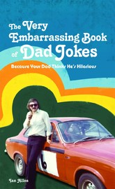The VERY Embarrassing Book of Dad Jokes by Ian Allen
