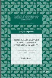 Curriculum, Culture and Citizenship Education in Wales by Kevin Smith