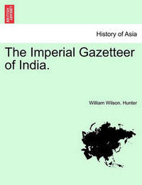The Imperial Gazetteer of India. by William Wilson Hunter