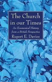The Church in Our Times by Rupert E Davies