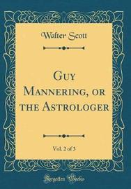 Guy Mannering, or the Astrologer, Vol. 2 of 3 (Classic Reprint) by Walter Scott