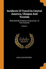 Incidents of Travel in Central America, Chiapas and Yucatan by John Lloyd Stephens