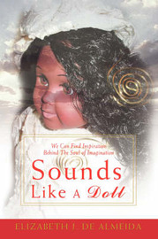 Sounds Like a Doll: We Can Find Inspiration Behind the Soul of Imagination by Elizabeth J de Almeida
