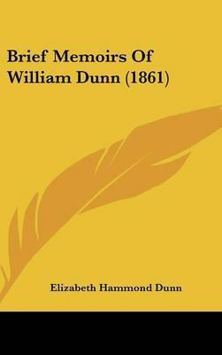 Brief Memoirs Of William Dunn (1861) by Elizabeth Hammond Dunn