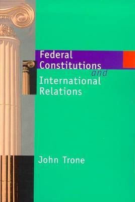 Federal Constitutions & International Relations by John Trone image