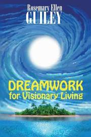 Dreamwork for Visionary Living by Rosemary Ellen Guiley